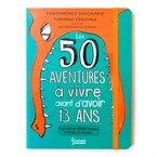 50 aventures à vivre avant 13 ans
